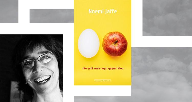 'Não está mais aqui quem falou', de Noemi Jaffe