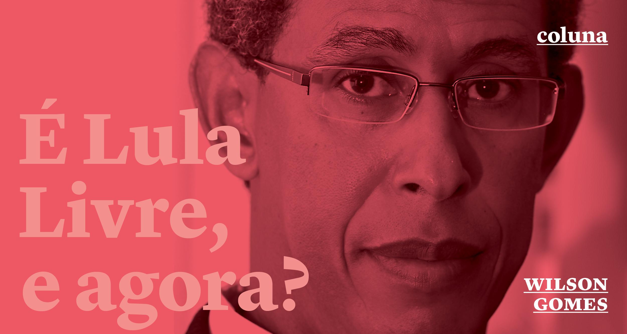 É Lula livre, e agora?