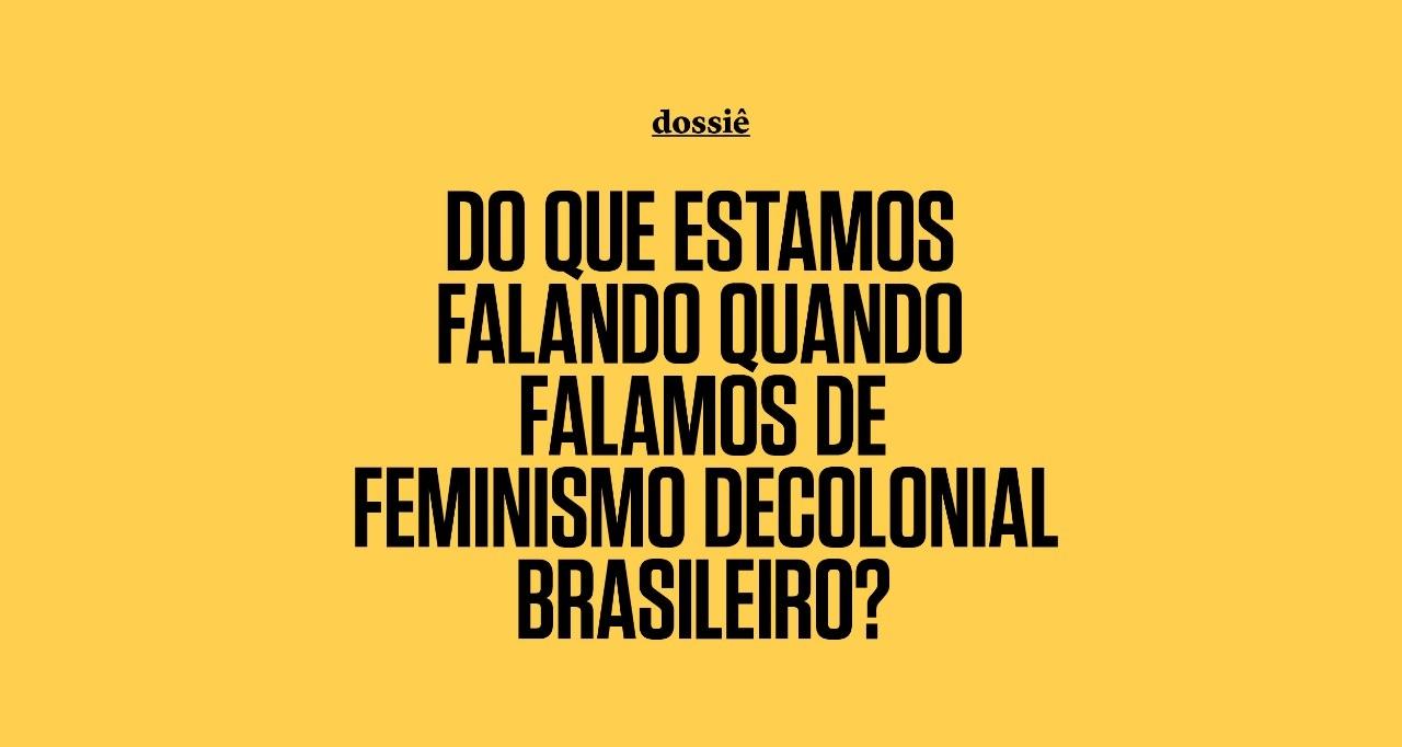 Dossiê | O que é o feminismo decolonial?