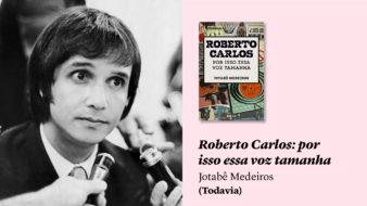 Roberto Carlos, biografia Jotabê Medeiros