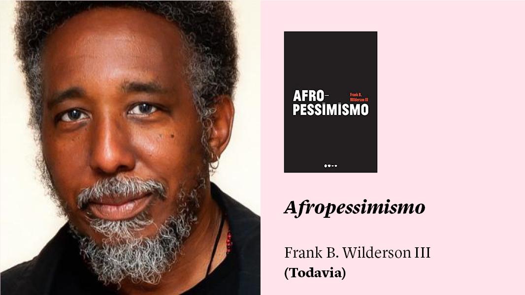 """""""Afropessimismo"""", de Frank B. Wilderson III, e outras sugestões de leitura"""