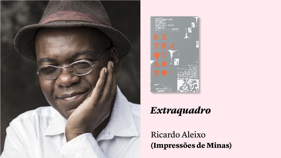 """""""Extraquadro"""", de Ricardo Aleixo, e outras sugestões de leitura"""