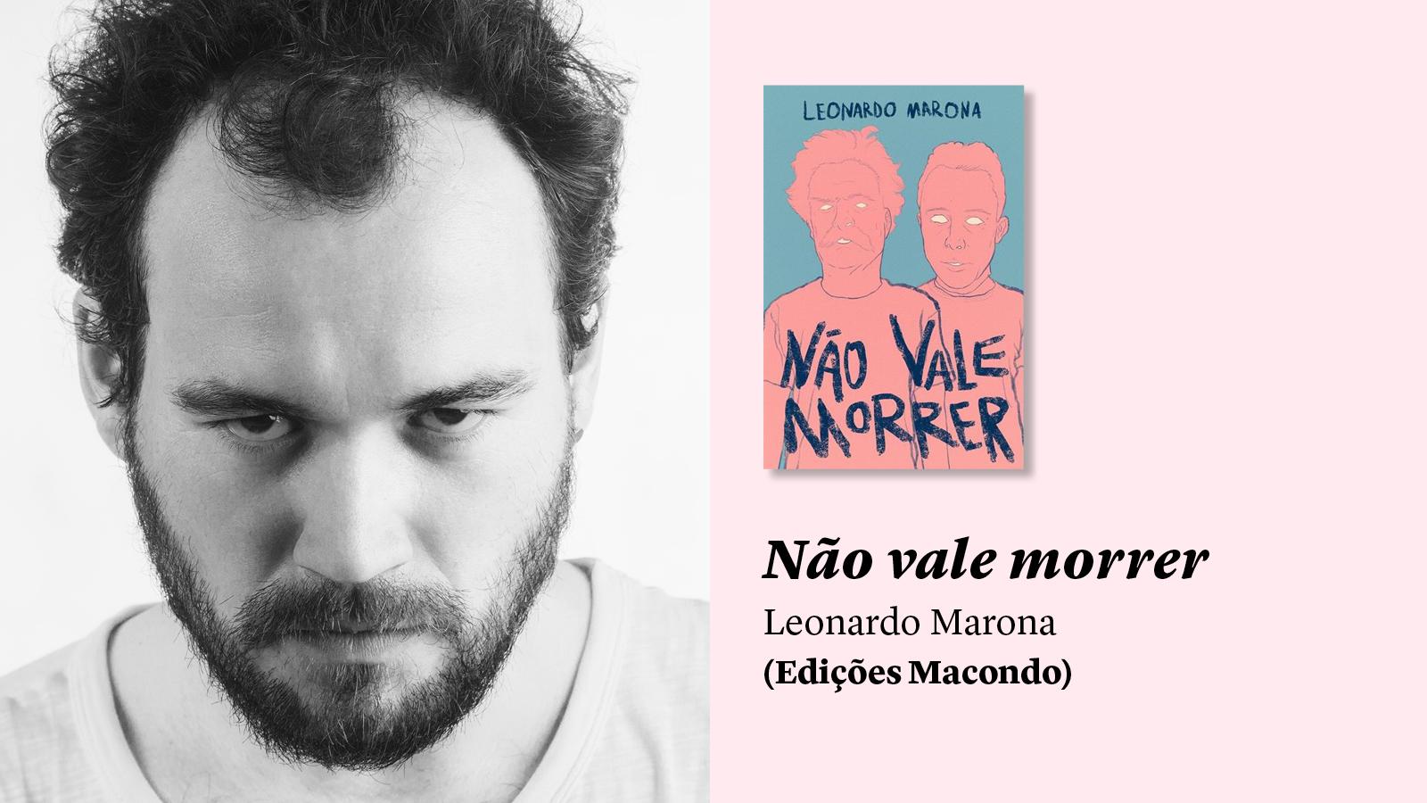 Porque agora sabemos de tudo: 'Não vale morrer', de Leonardo Marona, e outros lançamentos