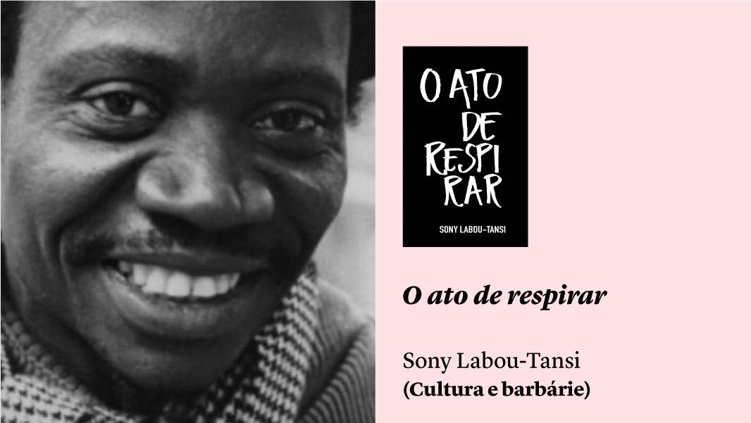 Coragem, raiva e luta voluntária: Ricardo Aleixo e Sony Labou-Tansi, e outros lançamentos